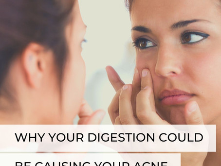 Why Your Digestion Could be Causing Your Acne (+ What To Do!).