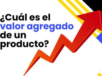 ¿Cuál es el valor agregado de un producto?