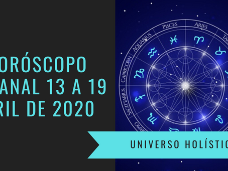 Horóscopo Semanal de 13 a 19 de Abril de 2020