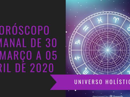 Horóscopo Semanal de 30 de Março a 05 de Abril de 2020