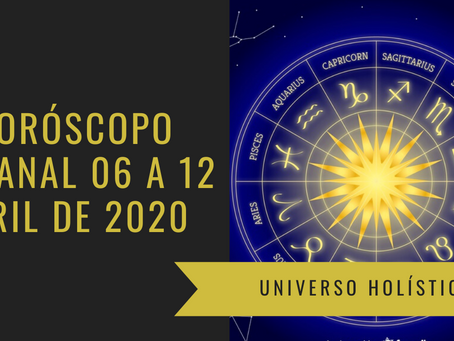 Horóscopo Semanal de 06 a 12 de Abril de 2020