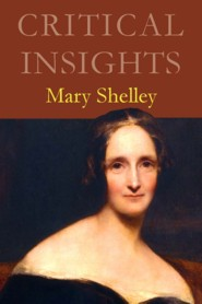 Critical Insights: Mary Shelley