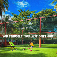 You struggle, you just don't quit