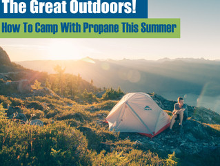 The Great Outdoors! How To Camp With Propane This Summer