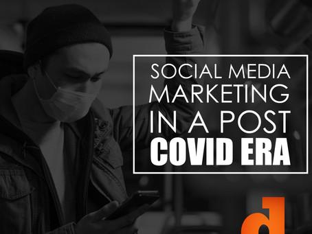 SOCIAL MEDIA MARKETING IN A POST COVID ERA