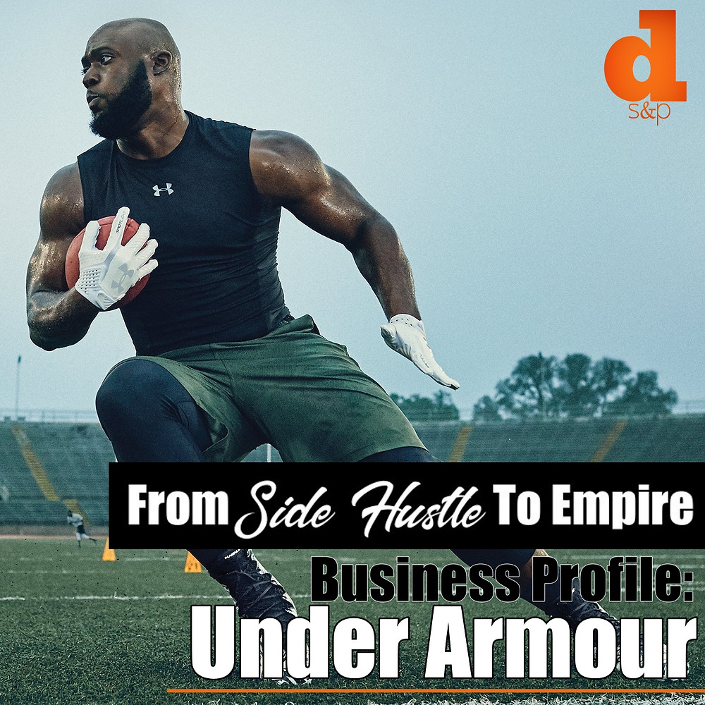 DS&P - From Side Hustle to Empire - Under Armour