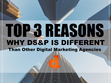 Top 3 Reasons Why DS&P Is Different Than Other Digital Marketing Agencies