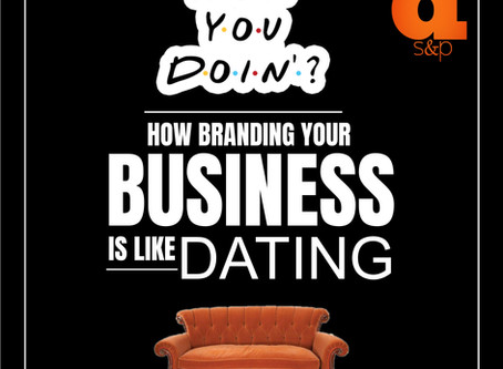 How YOU Doin? How Branding Your Business Is Like Dating