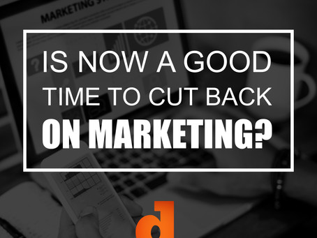 Is Now a Good Time to Cut Back on Marketing?
