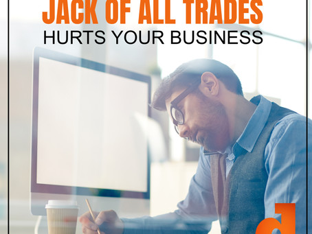 Why Becoming A Jack Of All Trades Hurts Your Business