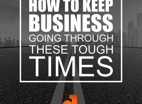 How To Keep Your Business Going Through These Tough Times