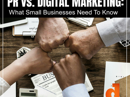 PR vs. Digital Marketing: What Small Businesses Need To Know