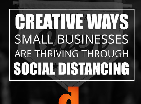 Creative Ways Small Businesses Are Thriving Through Social Distancing