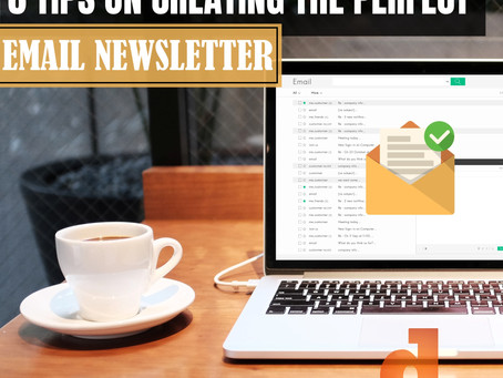 Six Tips on Creating the Perfect Email Newsletter