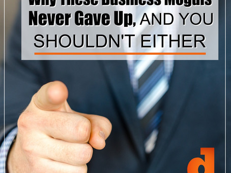 Why These Business Moguls Never Gave Up, and You Shouldn't Either.