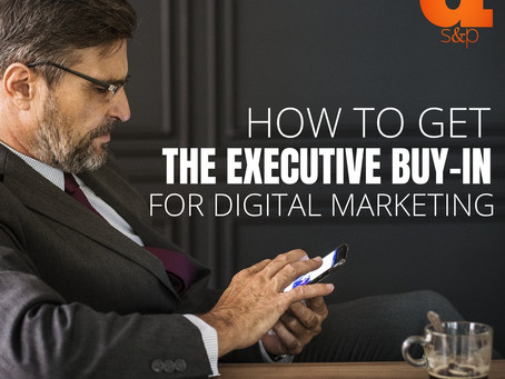How To Get The Executive-Buy In For Digital Marketing