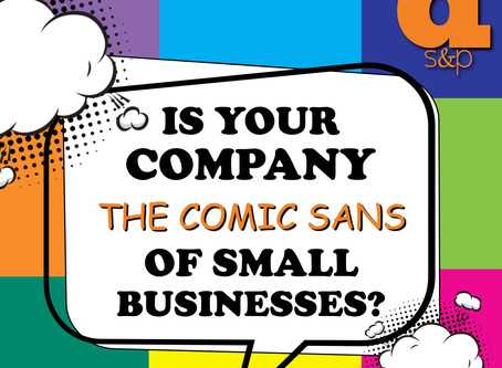 Is Your Company The Comic Sans of Small Businesses?