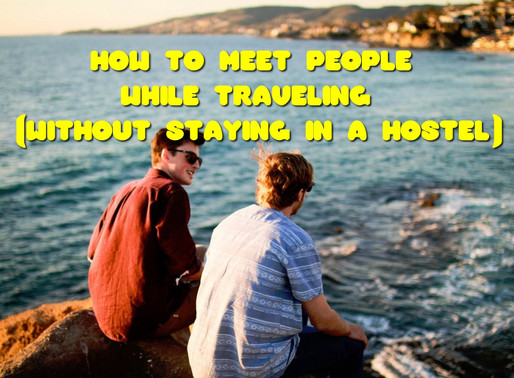 How to Meet People While Traveling (Without Staying in a Hostel)