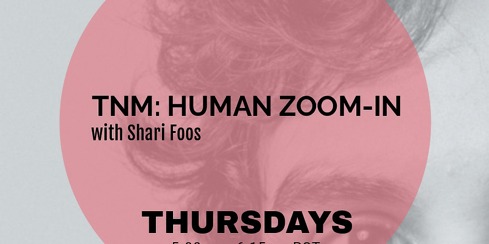 TNM: Thursday Human Zoom-In with Shari Foos