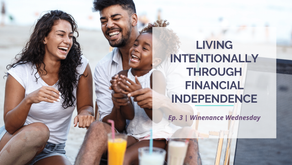 Living Intentionally Through Financial Independence | Ep. 3 | Winenance Wednesday