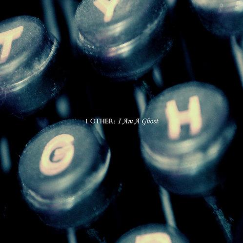 1 Other - I Am A Ghost (Digital Album)