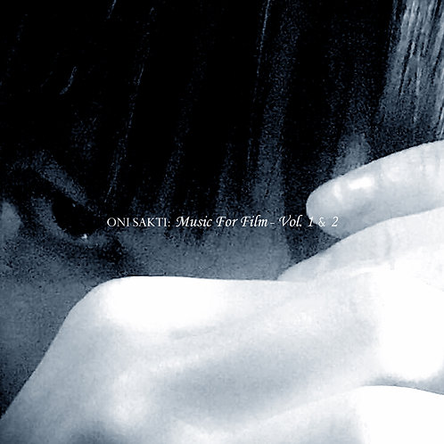 Oni Sakti - Music For Film Vol. 1 & 2 (Digital Album)