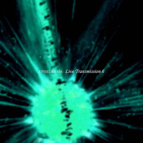 Ephedream - Live Transmission 6