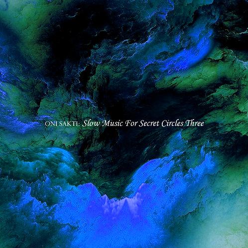 Oni Sakti - Slow Music For Secret Circles Three (Digital Album)