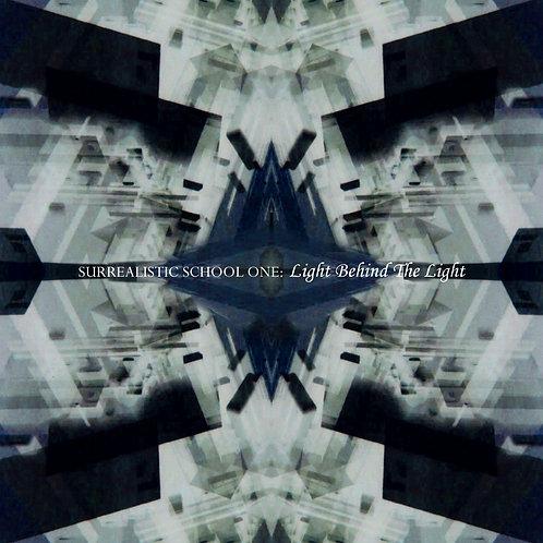 Surrealistic School One - Light Behind The Light (Digital Album)
