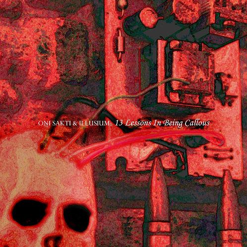 Oni Sakti & Illusium - 13 Lessons In Being Callous (Digital Album)