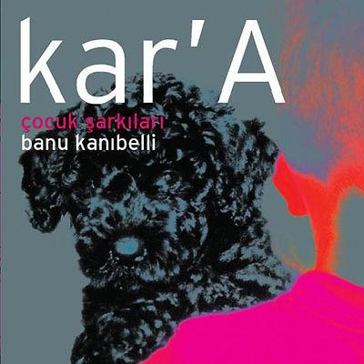 Kara, siyah köpek, çocuk şarkıları, Banu Kanıbelli, Banu Kanibelli