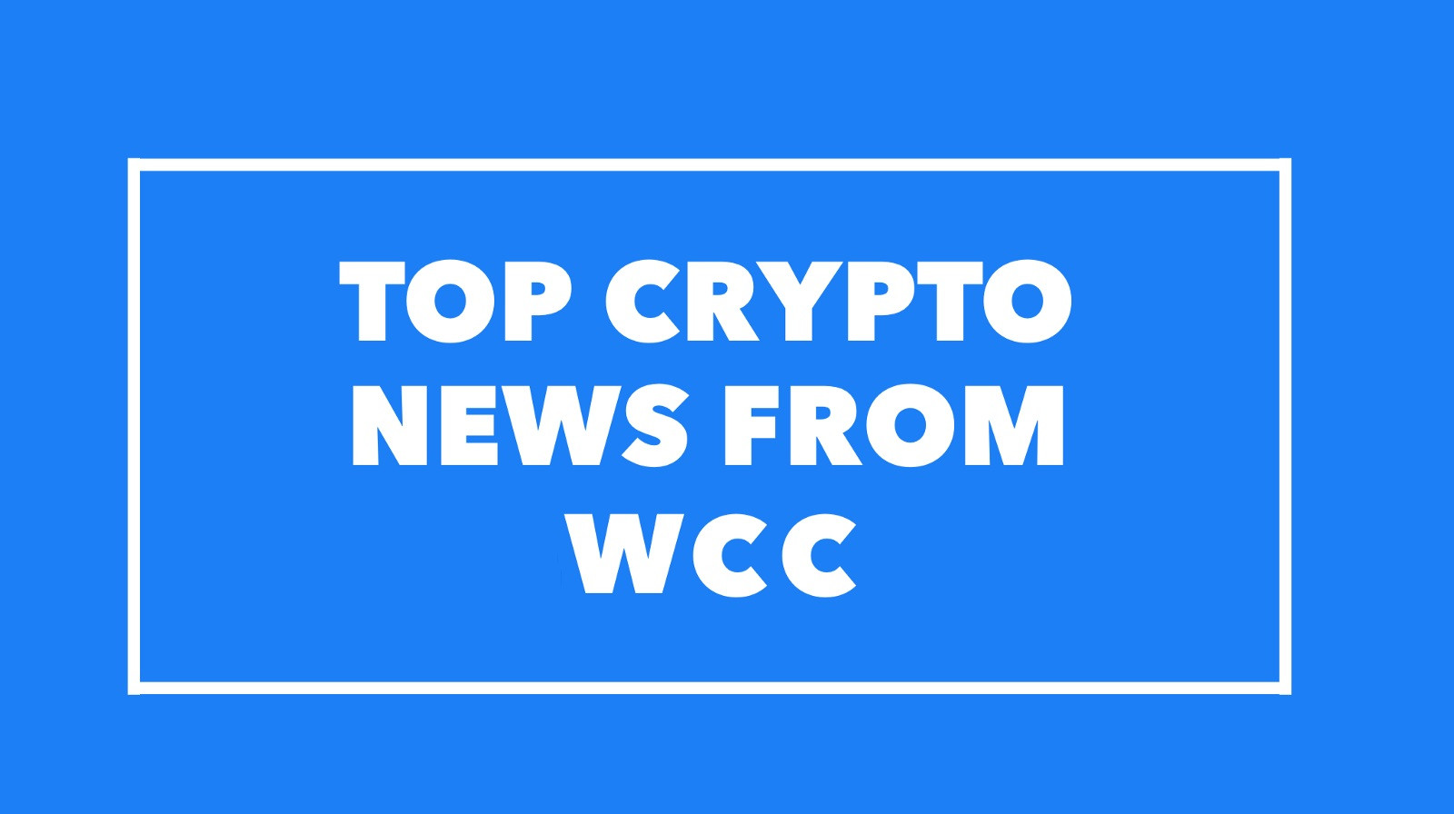 Top Crypto News from WCC