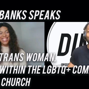 Alana Banks Speaks On Being a Trans Woman, Racism within the LGBTQ+ Community, and the Church