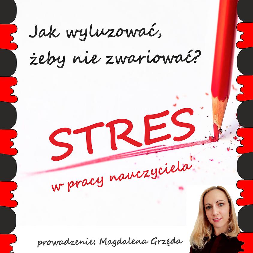 Jak wyluzować, żeby nie zwariować - stres w pracy nauczyciela