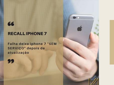 """RECALL IPHONE 7. FALHA PODE DEIXAR IPHONE 7 """"SEM SERVIÇO"""" APÓS ATUALIZAÇÃO"""