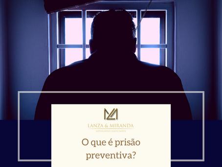 O que é Prisão Preventiva?