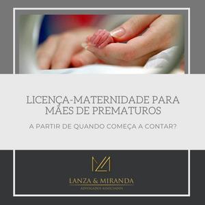 A partir de quando começa a contar o prazo da licença-maternidade de bebês prematuros ou que permaneçam internados após o nascimento?