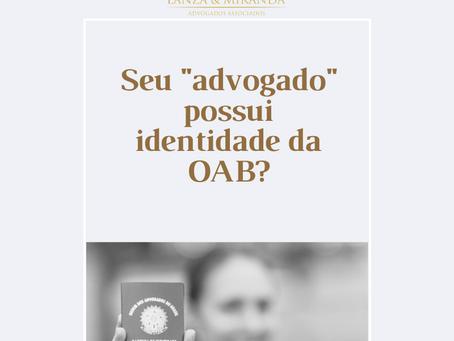 """Seu """"advogado"""" possui identidade da OAB?"""