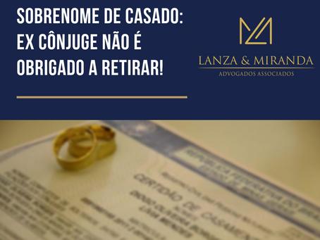 SOBRENOME DE CASADO: EX CÔNJUGE NÃO É OBRIGADO A RETIRAR