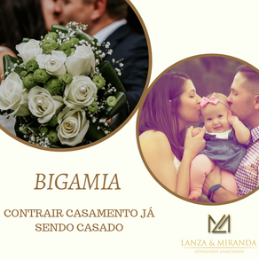 BIGAMIA! CONTRAIR CASAMENTO JÁ SENDO CASADO.
