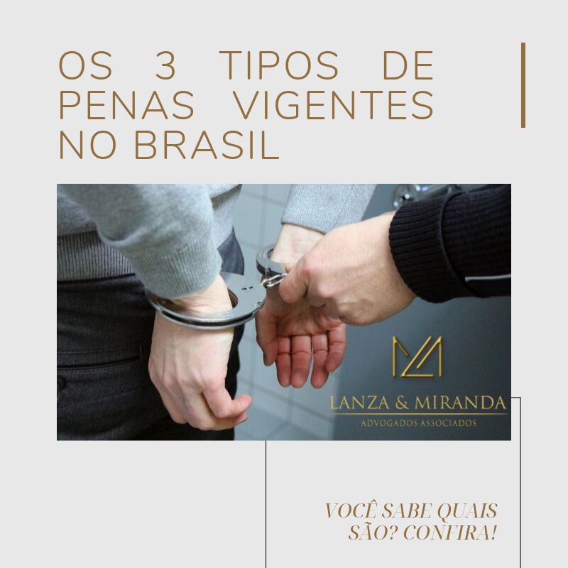 3 tipos penas Brasil. Advogado Criminal Uberlândia. Penas