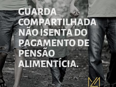 GUARDA COMPARTILHADA NÃO ISENTA DO PAGAMENTO DE PENSÃO ALIMENTÍCIA