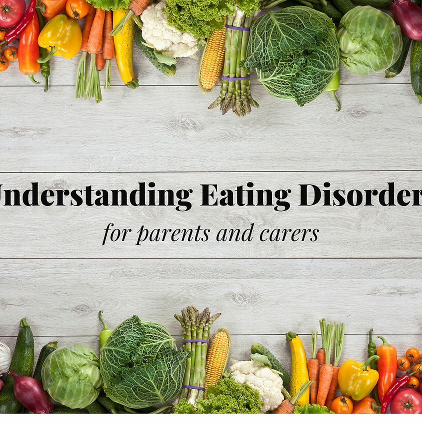 Understanding Eating Disorders for Parents & Carers