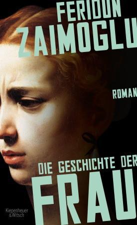 Feridun Zaimoglu: Die Geschichte der Frau