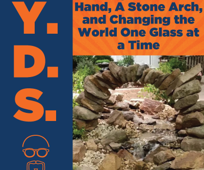 Ep. 5 - A Guy with One Hand, A Stone Arch, and Changing the World One Glass at a Time