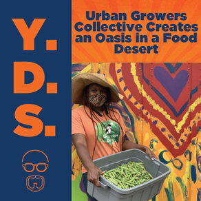 Ep. 25 - Urban Growers Collective Creates an Oasis in a Food Desert