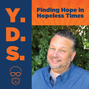 Ep. 26 – Finding Hope in Hopeless Times