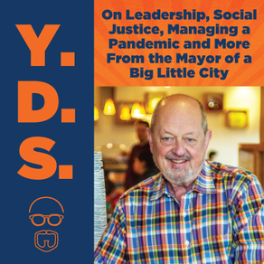Ep. 16 - On Leadership, Social Justice, Pandemics and More From the Mayor of a Big Little City