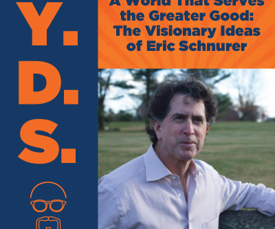 Ep. 10 - A World That Serves the Greater Good: The Visionary Ideas of Eric Schnurer