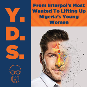 Ep. 28 – From Interpol's Most Wanted To Lifting Up Nigeria's Young Women